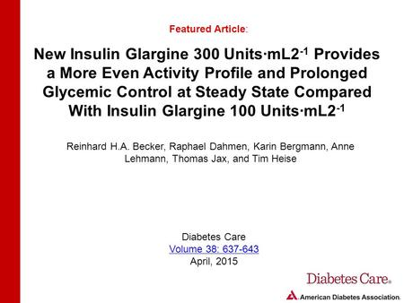 New Insulin Glargine 300 Units∙mL2-1 Provides a More Even Activity Profile and Prolonged Glycemic Control at Steady State Compared With Insulin Glargine.