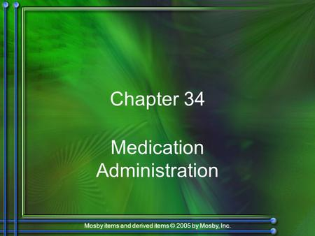 Mosby items and derived items © 2005 by Mosby, Inc. Chapter 34 Medication Administration.