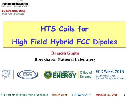 HTS Coils for High Field Hybrid FCC Dipoles Ramesh Gupta March 23-27, 2015 1 Superconducting Magnet Division HTS Coils for High Field Hybrid FCC Dipoles.