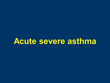 Acute severe asthma. Acute severe asthma : who is at most risk ? Previous life-threatening attacks Severe disease (3 or >3 drugs for control; emergency.