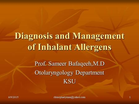 Diagnosis and Management of Inhalant Allergens Prof. Sameer Bafaqeeh,M.D Otolaryngology Department KSU.