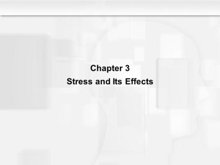 Chapter 3 Stress and Its Effects.