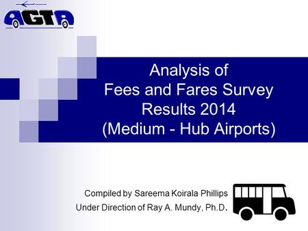 Analysis of Fees and Fares Survey Results 2014 (Medium - Hub Airports) Compiled by Sareema Koirala Phillips Under Direction of Ray A. Mundy, Ph.D.