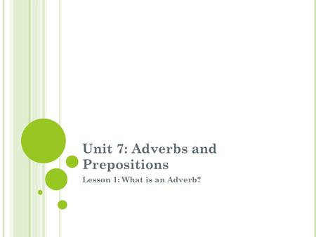 Unit 7: Adverbs and Prepositions Lesson 1: What is an Adverb?