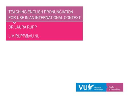TEACHING ENGLISH PRONUNCIATION FOR USE IN AN INTERNATIONAL CONTEXT DR LAURA RUPP