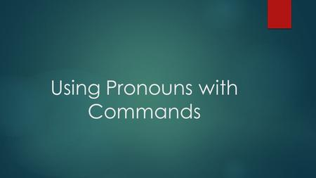 Using Pronouns with Commands. Pronoun  A pronoun is a word that takes the place of a noun.  I, me, he, she, herself, you, it, that, they, each, few,