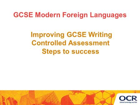 Improving GCSE Writing Controlled Assessment Steps to success GCSE Modern Foreign Languages.