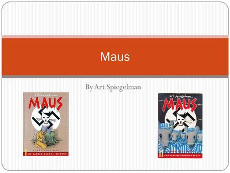 By Art Spiegelman Maus. Art Spiegelman Born 15 February 1948 American cartoonist and comics advocate based in NYC Published Maus in two parts, 1986 and.