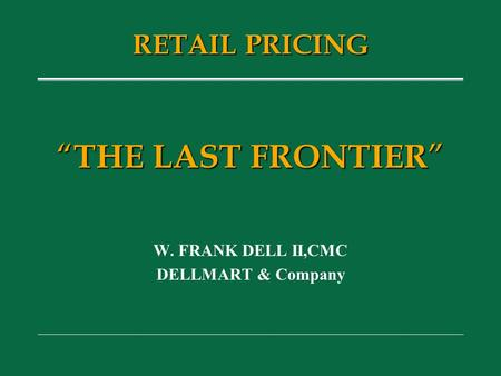 """ THE LAST FRONTIER "" W. FRANK DELL II,CMC DELLMART & Company RETAIL PRICING."