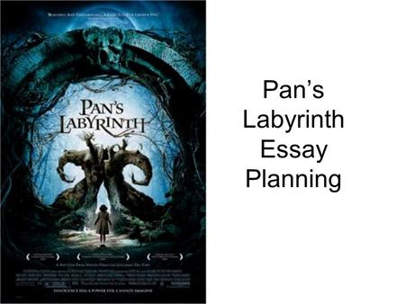 Pan's Labyrinth Essay Planning. Pan's Labyrinth Choose a film or TV drama in which a particular sequence is crucial to your understanding of an important.