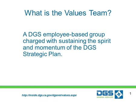 What is the Values Team? A DGS employee-based group charged with sustaining the spirit and momentum of the.
