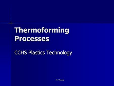 Mr. Thomas Thermoforming Processes CCHS Plastics Technology.