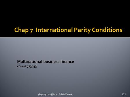 Chap 7 International Parity Conditions 7-1 PhD in Finance.