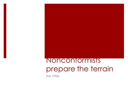 Nonconformists prepare the terrain The 1950s. An Atomic Age.