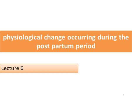 physiological change occurring during the post partum period