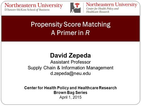 Propensity Score Matching A Primer in R 1 David Zepeda Assistant Professor Supply Chain & Information Management Center for Health Policy.