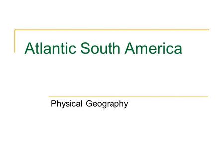 Atlantic South America Physical Geography. Major River Systems Atlantic South America includes the countries of Brazil, Paraguay, Uruguay and Argentina.