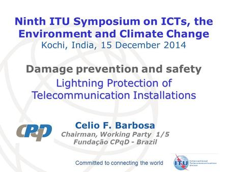 Committed to connecting the world Ninth ITU Symposium on ICTs, the Environment and Climate Change Kochi, India, 15 December 2014 Damage prevention and.