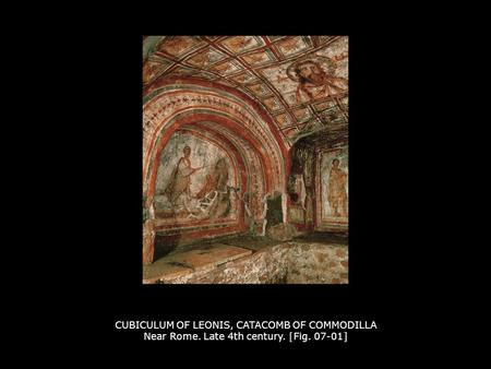 CUBICULUM OF LEONIS, CATACOMB OF COMMODILLA Near Rome. Late 4th century. [Fig. 07-01]