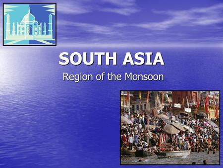 SOUTH ASIA Region of the Monsoon. Diversity Amid Globalization, 4 th 2 Setting the Boundaries 2nd most populous region in the world 2nd most populous.