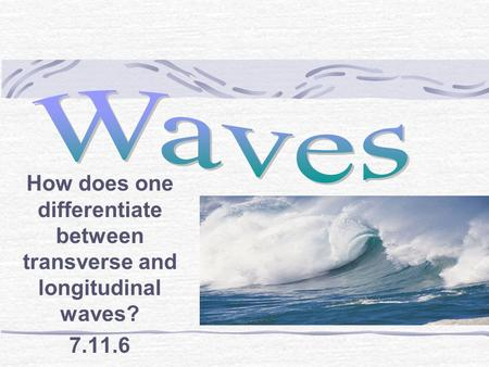 How does one differentiate between transverse and longitudinal waves?