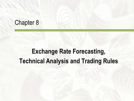 Chapter 8 Exchange Rate Forecasting, Technical Analysis and Trading Rules.