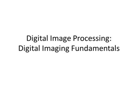 Digital Image Processing: Digital Imaging Fundamentals.