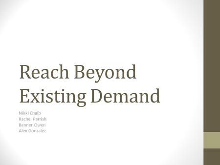 Reach Beyond Existing Demand Nikki Chaib Rachel Parrish Banner Owen Alex Gonzalez.
