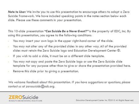 Education Development Center Inc. ©2015 All Rights Reserved. Note to User: We invite you to use this presentation to encourage others to adopt a Zero Suicide.
