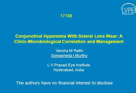 Conjunctival Hyperemia With Scleral Lens Wear: A Clinic-Microbiological Correlation and Management Varsha M Rathi Somasheila I Murthy L V Prasad Eye Institute.