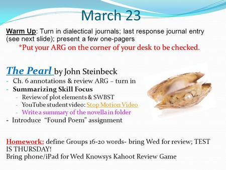 March 23 Warm Up: Turn in dialectical journals; last response journal entry (see next slide); present a few one-pagers *Put your ARG on the corner of your.