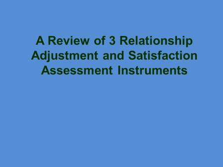 A Review of 3 Relationship Adjustment and Satisfaction Assessment Instruments.