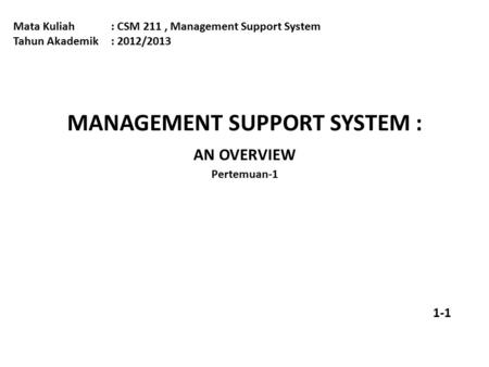 MANAGEMENT SUPPORT SYSTEM : AN OVERVIEW Pertemuan-1
