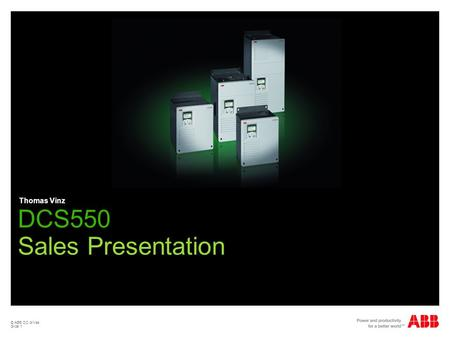 © ABB DC drives Slide 1 DCS550 Sales Presentation Thomas Vinz.