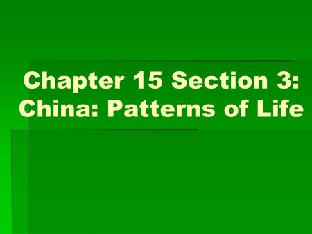 Chapter 15 Section 3: China: Patterns of Life. 1. Who did peasants rely on?  Self-sufficient & self-reliant  Relied on family  Headman  Had little.