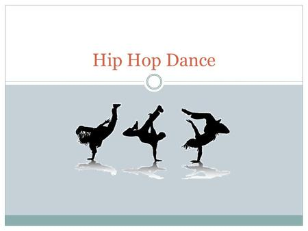 Hip Hop Dance. What is Hip Hop? It is a lifestyle Uses its own language, music, wardrobe, and dance Often people think hip-hop dance can only be performed.