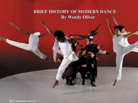 BRIEF HISTORY OF MODERN DANCE By Wendy Oliver