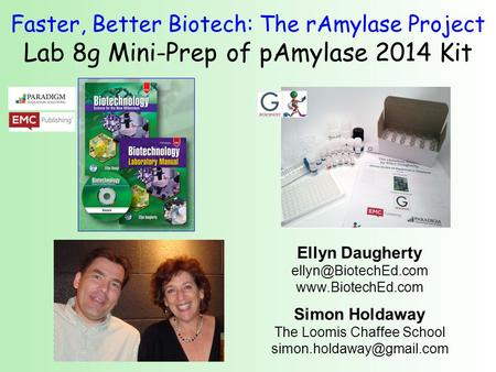 Faster, Better Biotech: The rAmylase Project Lab 8g Mini-Prep of pAmylase 2014 Kit Ellyn Daugherty  Simon Holdaway.