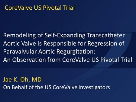 ACC 2015 Jae K. Oh, MD On Behalf of the US CoreValve Investigators Remodeling of Self-Expanding Transcatheter Aortic Valve Is Responsible for Regression.