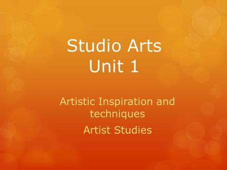 Studio Arts Unit 1 Artistic Inspiration and techniques Artist Studies.