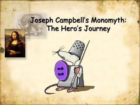 Joseph Campbell's Monomyth: The Hero's Journey Joseph Campbell An American professor, writer, and orator best known for his work in the fields of comparative.