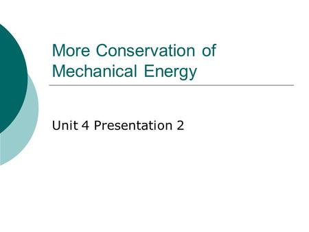 More Conservation of Mechanical Energy Unit 4 Presentation 2.