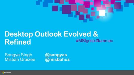 Desktop Outlook Evolved & Refined Sangya Misbah #MSIgnite #Iammec.