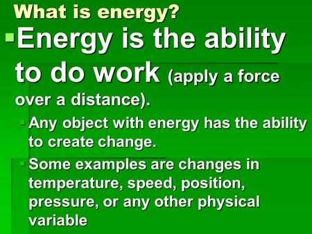 Energy is the ability to do work (apply a force over a distance).