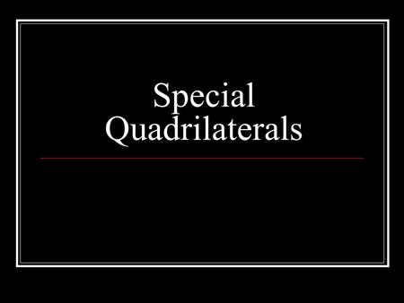 Special Quadrilaterals. Special Quadrilaterals (four sides) A parallelogram has two pairs of opposite sides parallel. A rectangle has two pairs of opposite.