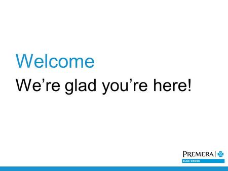 Welcome We're glad you're here!. Medicare Basics.