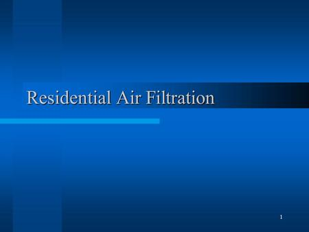1 Residential Air Filtration. 2 Residential Issues Cleaner Air –Removal of Particulates –Removal of Odors Maintain Airflow Customers Change Filters.