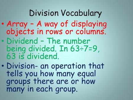 Division Vocabulary Array – A way of displaying objects in rows or columns. Dividend – The number being divided. In 63÷7=9, 63 is dividend. Division- an.