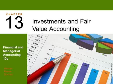 Warren Reeve Duchac Financial and Managerial Accounting 13e Investments and Fair Value Accounting 13 C H A P T E R human/iStock/360/Getty Images.