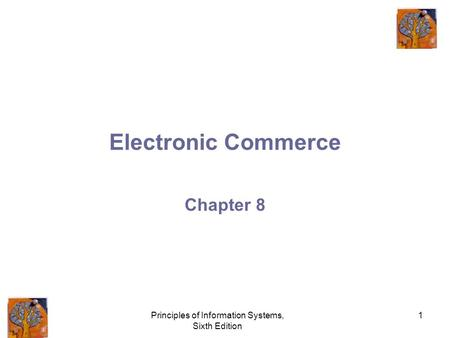 Principles of Information Systems, Sixth Edition 1 Electronic Commerce Chapter 8.